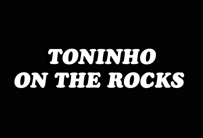 toninhoontherocks